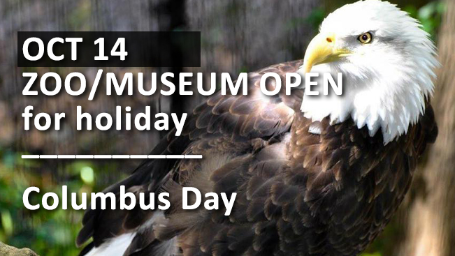 Zoo/Museum OPEN on Columbus Day, Oct 14